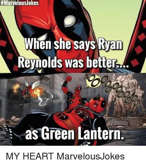Memes, Green Lantern, and Ryan Reynolds:  #  Marvelous  /okes  When she says Ryan  Reynolds was better...  as Green Lantern. MY HEART MarvelousJokes