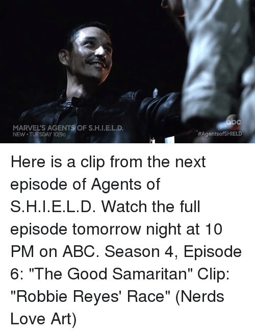"Abc, Love, and Memes: MARVELS AGENTS OF S.H.I.E.L.D  NEW TUESDAY 1019c  HAgentsofSHIELD Here is a clip from the next episode of Agents of S.H.I.E.L.D. Watch the full episode tomorrow night at 10 PM on ABC.  Season 4, Episode 6: ""The Good Samaritan"" Clip: ""Robbie Reyes' Race""  (Nerds Love Art)"
