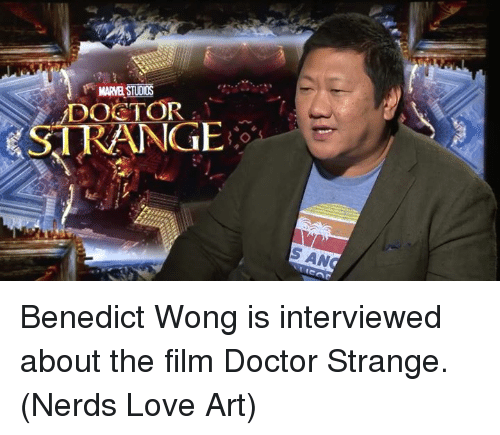 Memes, Nerd, and Film: MARVESTUDOS  DOCTOR  &STRANGE  SAN Benedict Wong is interviewed about the film Doctor Strange.  (Nerds Love Art)