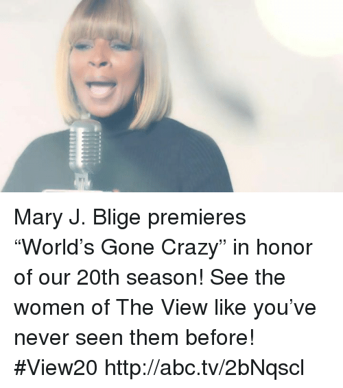 """mary j: Mary J. Blige premieres """"World's Gone Crazy"""" in honor of our 20th season! See the women of The View like you've never seen them before! #View20 http://abc.tv/2bNqscl"""