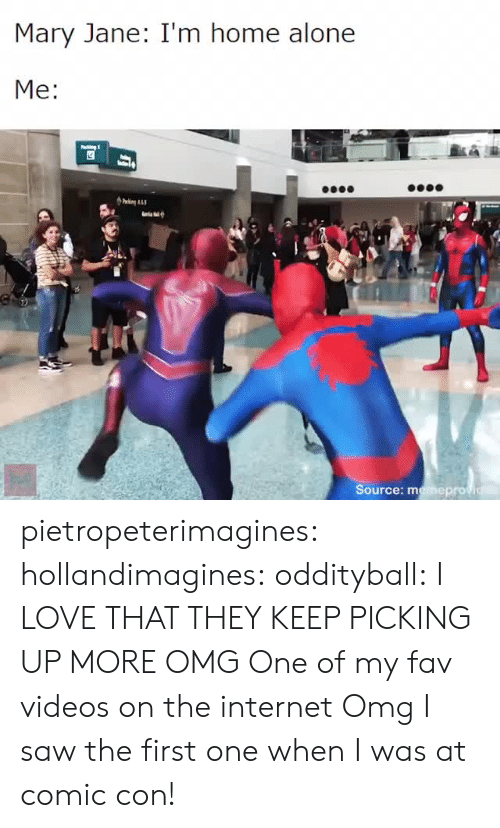Im Home Alone: Mary Jane: I'm home alone  Me:  Source: memeprov pietropeterimagines: hollandimagines:  oddityball: I LOVE THAT THEY KEEP PICKING UP MORE OMG  One of my fav videos on the internet    Omg I saw the first one when I was at comic con!