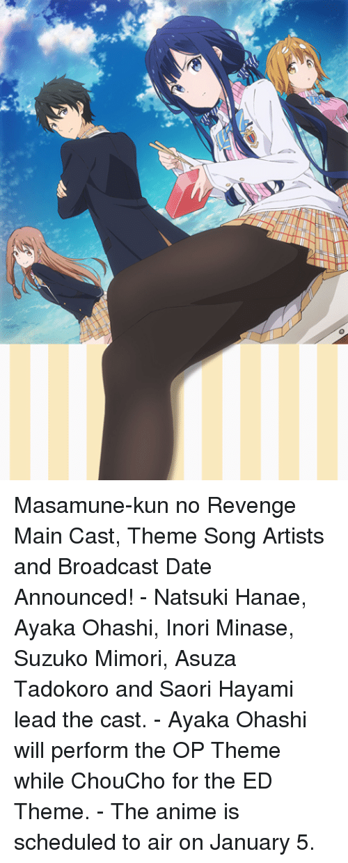 Ed, Edd n Eddy: Masamune-kun no Revenge Main Cast, Theme Song Artists and Broadcast Date Announced!  - Natsuki Hanae, Ayaka Ohashi, Inori Minase, Suzuko Mimori, Asuza Tadokoro and Saori Hayami lead the cast. - Ayaka Ohashi will perform the OP Theme while ChouCho for the ED Theme.  - The anime is scheduled to air on January 5.