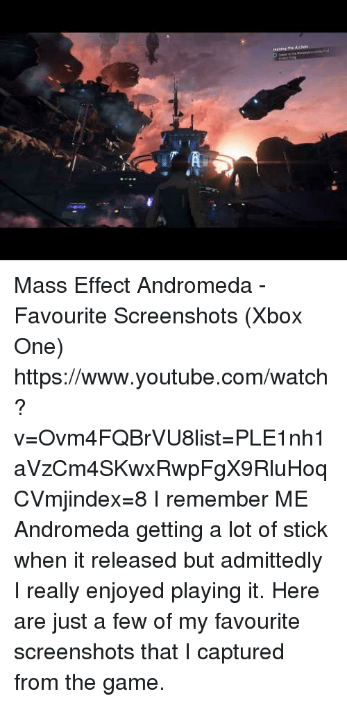 xbox one: Mass Effect Andromeda - Favourite Screenshots (Xbox One) https://www.youtube.com/watch?v=Ovm4FQBrVU8list=PLE1nh1aVzCm4SKwxRwpFgX9RluHoqCVmjindex=8  I remember ME Andromeda getting a lot of stick when it released but admittedly I really enjoyed playing it. Here are just a few of my favourite screenshots that I captured from the game.