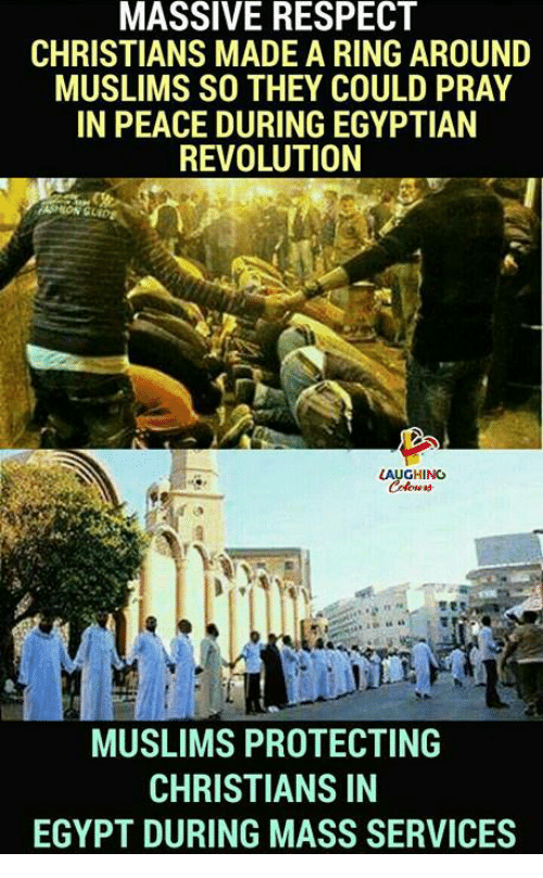 Respect, Revolution, and Egypt: MASSIVE RESPECT  CHRISTIANS MADE A RING AROUND  MUSLIMS SO THEY COULD PRAY  IN PEACE DURING EGYPTIAN  REVOLUTION  GHING  MUSLIMS PROTECTING  CHRISTIANS IN  EGYPT DURING MASS SERVICES