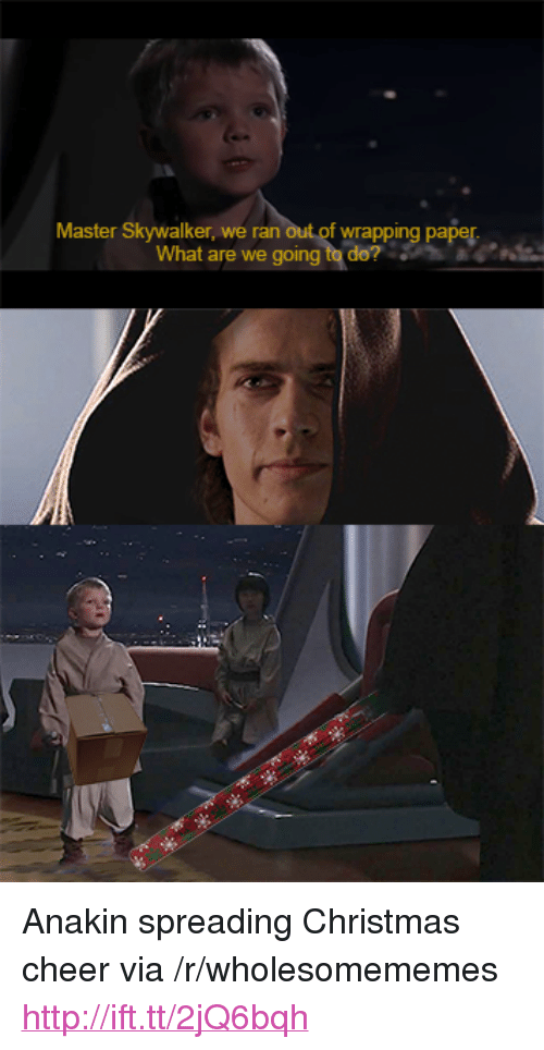 "Christmas, Http, and Paper: Master Skywalker, we ran out of wrapping paper  What are we going to de? <p>Anakin spreading Christmas cheer via /r/wholesomememes <a href=""http://ift.tt/2jQ6bqh"">http://ift.tt/2jQ6bqh</a></p>"