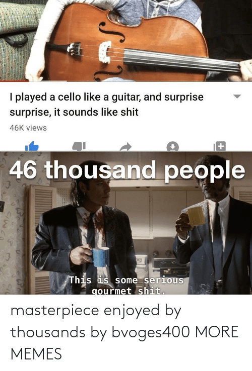 Thousands: masterpiece enjoyed by thousands by bvoges400 MORE MEMES