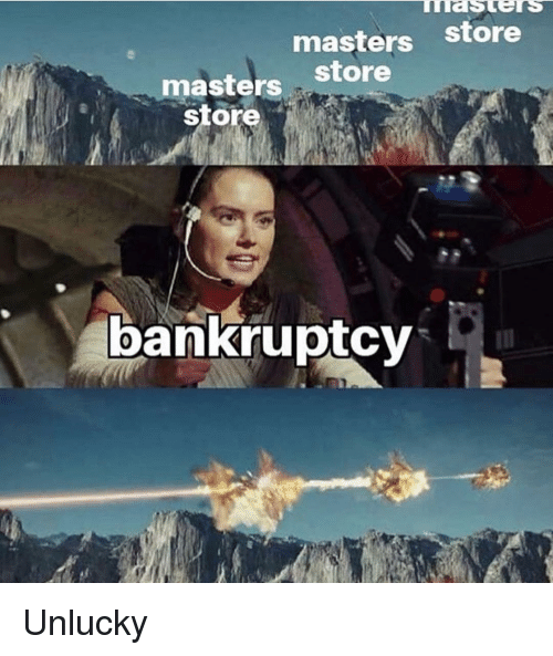 Memes, Bankruptcy, and Masters: masters store  store  masters  store  bankruptcy Unlucky