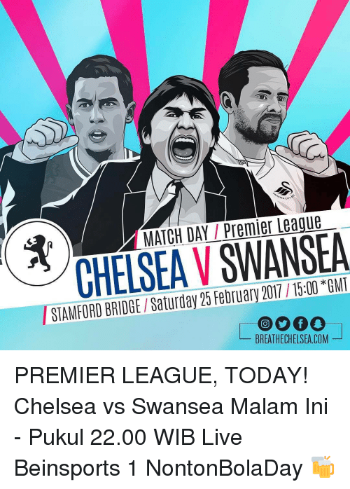 premiere league: MATCH DAY Premier League  STAMFORD BRIDGE Saturday 25 February 2017 15:00 GMT  BREATHECHELSEA COM PREMIER LEAGUE, TODAY! Chelsea vs Swansea Malam Ini - Pukul 22.00 WIB Live Beinsports 1 NontonBolaDay 🍻
