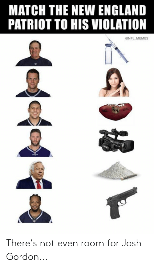 England, Memes, and Nfl: MATCH THE NEW ENGLAND  PATRIOT TO HIS VIOLATION  NFL MEMES There's not even room for Josh Gordon...