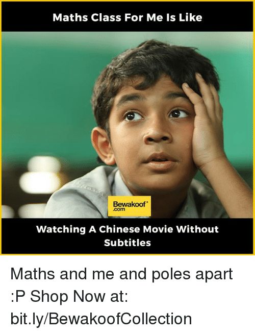 Memes, Chinese, and Math: Maths Class For Me Is Like  Bewakoof  Watching A Chinese Movie Without  Subtitles Maths and me and poles apart :P  Shop Now at: bit.ly/BewakoofCollection