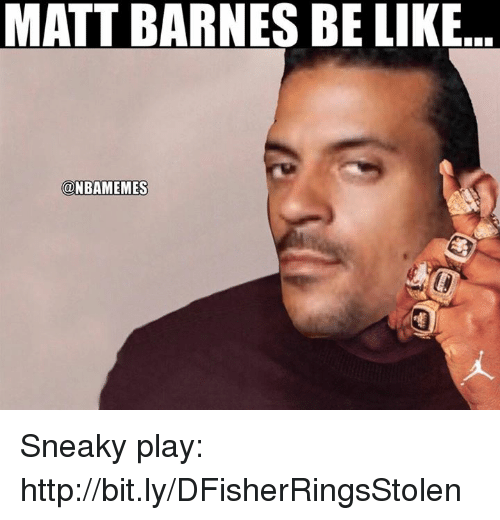 Nba, Matt Barnes, and Matte: MATT BARNES BE LIKE  @NBAMEMES Sneaky play: http://bit.ly/DFisherRingsStolen