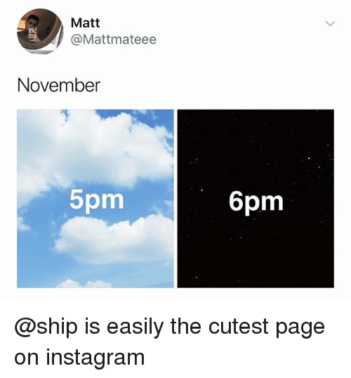 Instagram, Dank Memes, and Page: Matt  @Mattmateee  November  5pm  6pm @ship is easily the cutest page on instagram