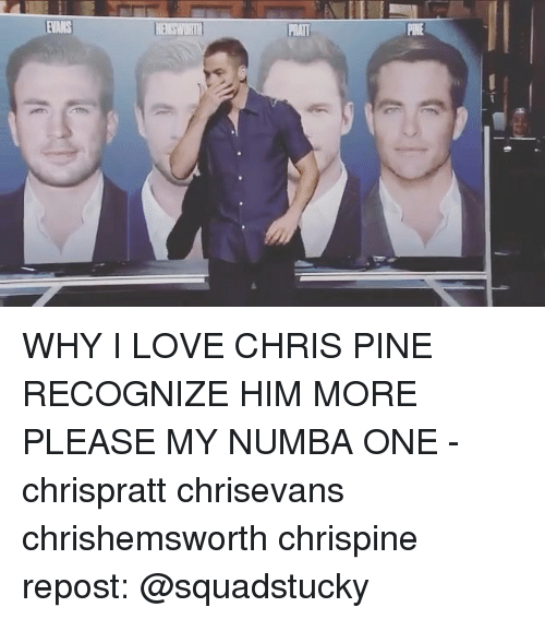 Chris Pine, Love, and Memes: MATT WHY I LOVE CHRIS PINE RECOGNIZE HIM MORE PLEASE MY NUMBA ONE - chrispratt chrisevans chrishemsworth chrispine repost: @squadstucky