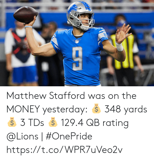 Memes, Money, and Lions: Matthew Stafford was on the MONEY yesterday: 💰 348 yards 💰 3 TDs 💰 129.4 QB rating  @Lions | #OnePride https://t.co/WPR7uVeo2v