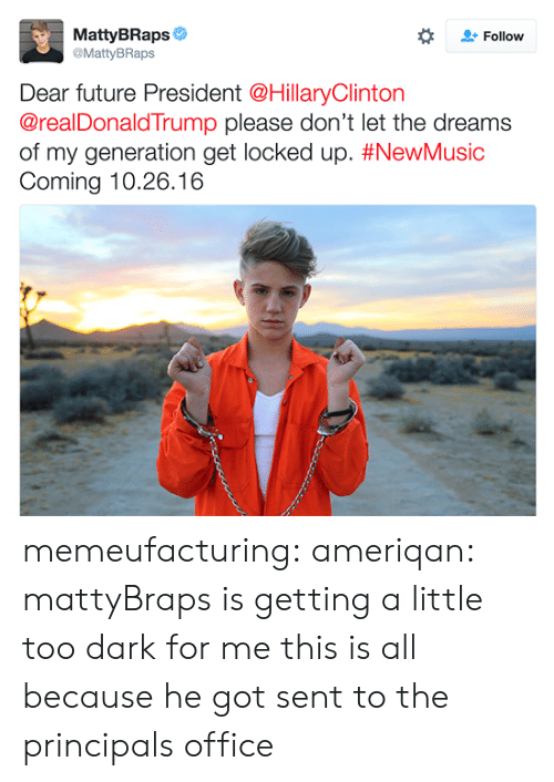 Future, Target, and Tumblr: MattyBRaps  @MattyBRaps  Follow  Dear future President @HillaryClinton  @realDonaldTrump please don't let the dreams  of my generation get locked up. #NewMusic  Coming 10.26.16 memeufacturing:  ameriqan:  mattyBraps is getting a little too dark for me  this is all because he got sent to the principals office