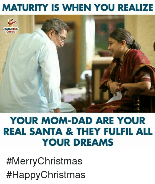 Dad, Santa, and Dreams: MATURITY IS WHEN YOU REALIZE  AUGHING  YOUR MOM-DAD ARE YOUR  REAL SANTA & THEY FULFIL ALL  YOUR DREAMS #MerryChristmas #HappyChristmas