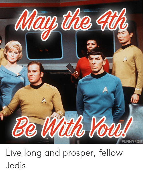 Dank, Live, and 🤖: Mau the 4th  Be  With Vo  FUNNY8DIE Live long and prosper, fellow Jedis
