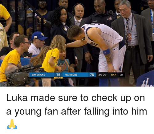 Warriors, Mavericks, and Him: MAVERICKS  75 WARRIORS  76 3rd Qtr 4:47 24 Luka made sure to check up on a young fan after falling into him 🙏
