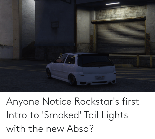rockstars: MAXWELL  L6LSTI07 Anyone Notice Rockstar's first Intro to 'Smoked' Tail Lights with the new Abso?