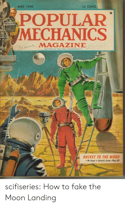 Fake, Tumblr, and Blog: MAY 1950  35 CENTS  POPULAR  /MECHANICS  MAGAZINE  so You CA  NDERSTAND  ROCKET TO THE MOON  -No longer a fantastic dream- Poge 89 scifiseries:  How to fake the Moon Landing
