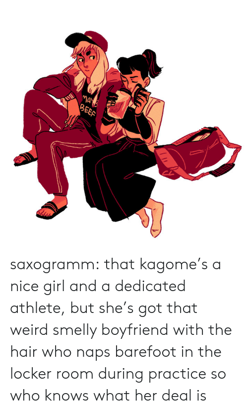 Beef, Target, and Tumblr: MAY  BEEF saxogramm: that kagome's a nice girl and a dedicated athlete, but she's got that weird smelly boyfriend with the hair who naps barefoot in the locker room during practice so who knows what her deal is