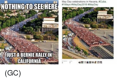Memes, California, and Cuba: May Day celebrations in Havana, #Cuba.  #1 Mayo #May Day2016 aMayDay  NOTHING TO SEE HERE  JUSTA BERNIE RALLY IN  CALIFORNIA (GC)