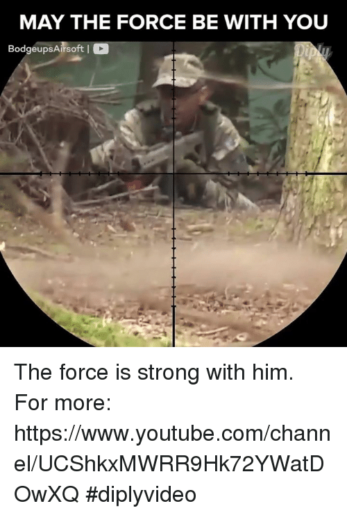 Force Is Strong: MAY THE FORCE BE WITH YOU  Bodgeups Airsoft I C The force is strong with him. For more: https://www.youtube.com/channel/UCShkxMWRR9Hk72YWatDOwXQ #diplyvideo
