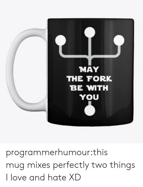 Love, Tumblr, and Blog: MAY  THE FORK  BE MTH  YOU programmerhumour:this mugmixes perfectly two things I love and hate XD