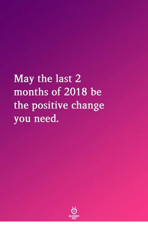 Change, May, and You: May the last 2  months of 2018 be  the positive change  you need.