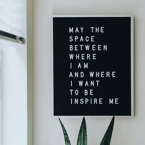 Space, May, and A&m: MAY THE  SPACE  BETWEEN  WHERE  I A M  AND WHERE  I WANT  TO BE  INSPIRE ME