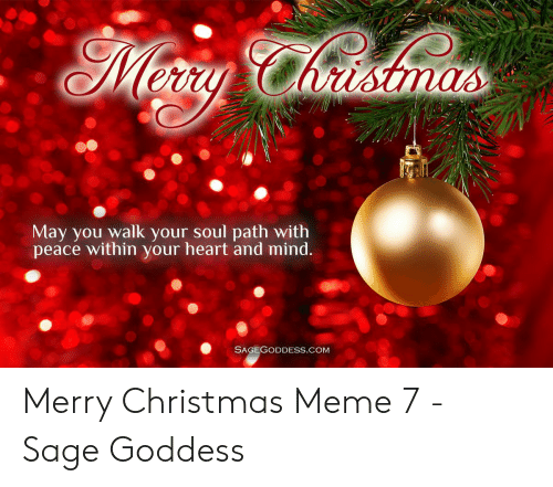 merry christmas meme: May you walk your soul path with  peace within your heart and mind.  SAGEGODDESS.COM Merry Christmas Meme 7 - Sage Goddess