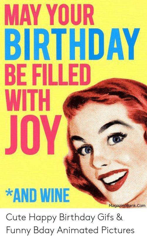 MAY YOUR BIRTHDAY BE FILLED WITH JOY *AND WINE