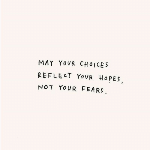Hopes: MAY YOUR CHOICES  REFLECT YOVR HOPES  NOT YOUR FEARS