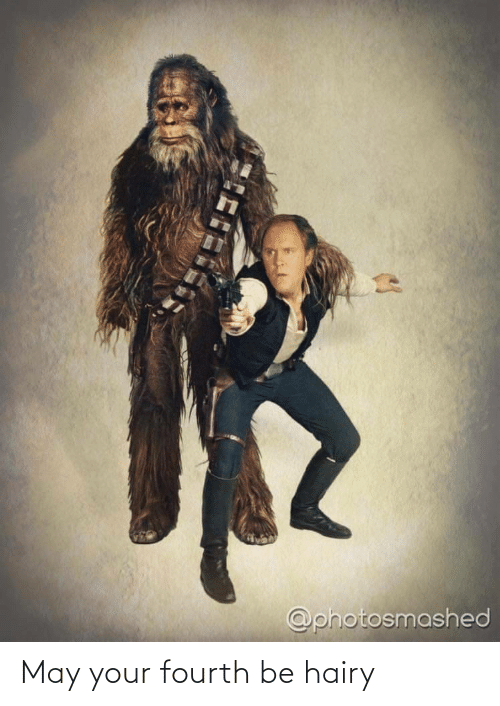 Fourth: May your fourth be hairy