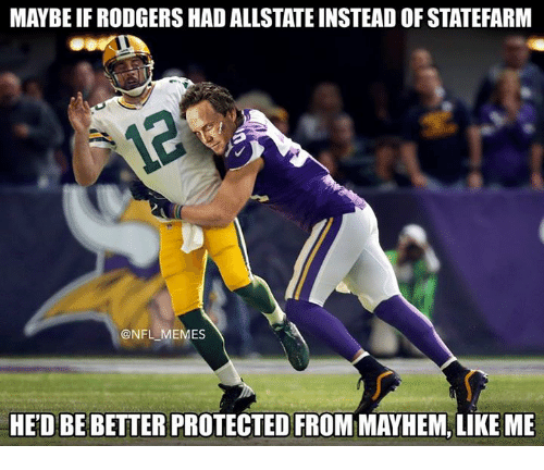 Memes, Nfl, and Allstate: MAYBE IF RODGERS HAD ALLSTATE INSTEAD OF STATEFARM  @NFL MEMES  HED BE BETTER PROTECTED FROM MAYHEM, LIKE ME