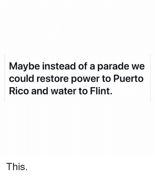 Memes, Power, and Puerto Rico: Maybe instead of a parade we  could restore power to Puerto  Rico and water to Flint. This.