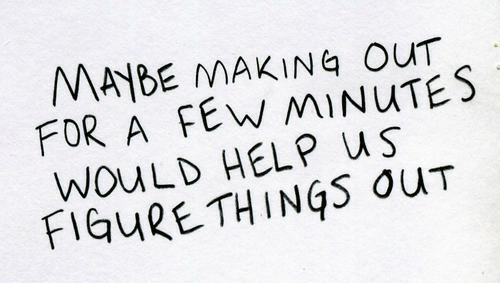 Help, For, and Making: MAYBE MAKING OUT  FOR A FEW MINUTES  WouLD HELP uS  FIGuRETHINGS OuT