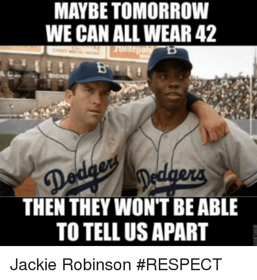 Mlb, Respect, and Jackie Robinson: MAYBE TOMORROW  WE CAN ALL WEAR 42  THEN THEY WONT BEABLE  TO TELL US APART Jackie Robinson #RESPECT