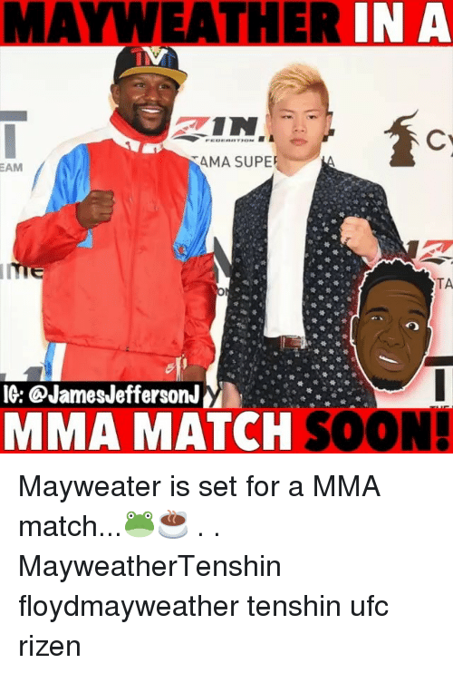 Mayweather, Memes, and Soon...: MAYWEATHER INA  IN  AMA SUPE  EAM  0  MMA MATCH SOON Mayweater is set for a MMA match...🐸☕️ . . MayweatherTenshin floydmayweather tenshin ufc rizen