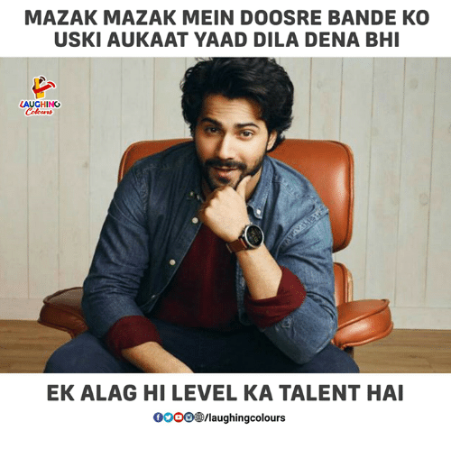 Gooo, Indianpeoplefacebook, and Level: MAZAK MAZAK MEIN DOOSRE BANDE KO  USKI AUKAAT YAAD DILA DENA BHI  AUGHING  EK ALAG HI LEVEL KA TALENT HAI  GOOO®/laughingcolours