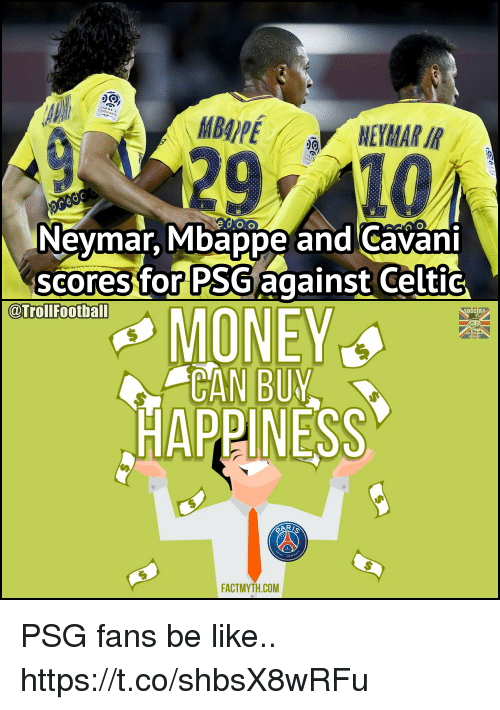 Be Like, Celtic, and Memes: MB4PE  Neymar. Mbappe and Cavan  scores for PSG against Celtic  MONEY  CAN BUY  @Trollfootball  OCCER?  HAPPINESS  FACTMYTH.COM PSG fans be like.. https://t.co/shbsX8wRFu