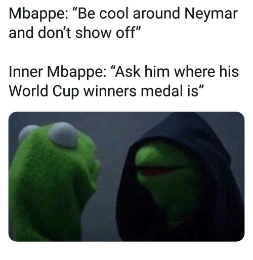 "Memes, Neymar, and World Cup: Mbappe: ""Be cool around Neymar  and don't show off""  Inner Mbappe: ""Ask him where his  World Cup winners medal is"""