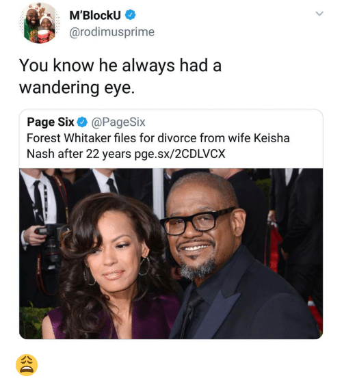 Forest Whitaker, Memes, and Divorce: M'BlockU  @rodimusprime  You know he always had a  wandering eye.  Page Six@PageSix  Forest Whitaker files for divorce from wife Keisha  Nash after 22 years pge.sx/2CDLVCX 😩