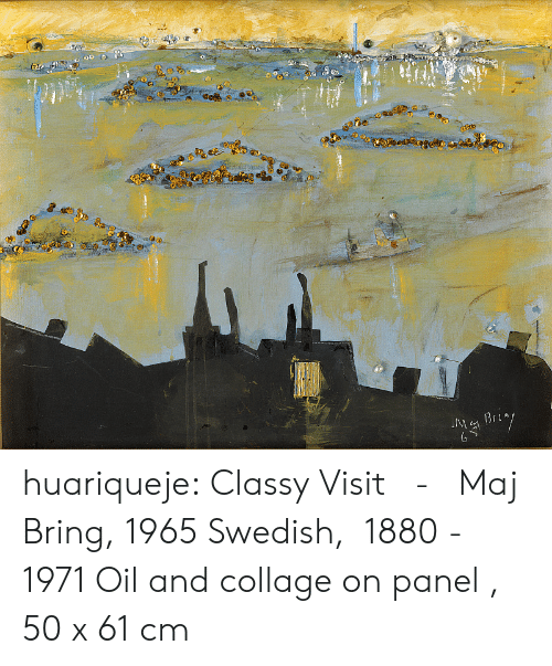 Tumblr, Blog, and Collage: MBri huariqueje: Classy Visit   -   Maj Bring, 1965 Swedish,  1880 - 1971      Oil and collage on panel , 50 x 61 cm