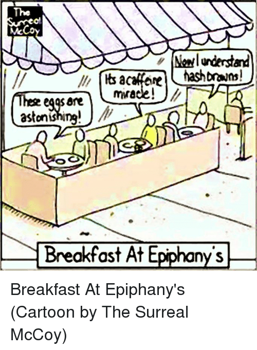 Breakfast, Cartoon, and Cartoons: Mc  Newl understand  hash brans!  Breakfast At Epiphany's Breakfast At Epiphany's  (Cartoon by The Surreal McCoy)