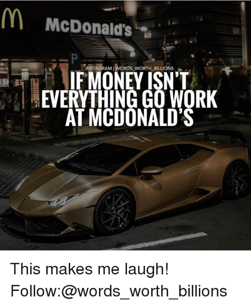 "Instagram, McDonalds, and Memes: McDonald's ""  INSTAGRAM IWORDS WORTH_BILLIONS  EVERYTHING GO WORK  AT MCDONALD'S This makes me laugh! Follow:@words_worth_billions"