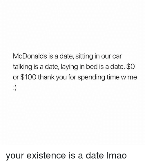 Anaconda, Lmao, and McDonalds: McDonalds is a date, sitting in our car  talking is a date, laying in bed is a date. so  or $100 thank you for spending time w me your existence is a date lmao