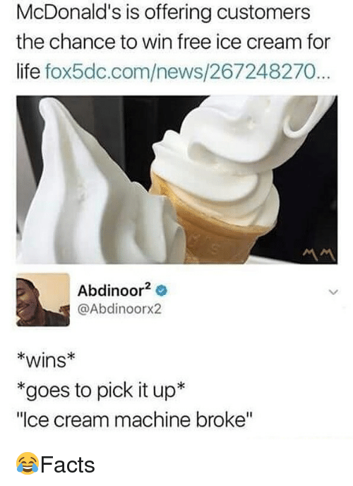 """Life, McDonalds, and Memes: McDonald's is offering customers  the chance to win free ice cream for  life fox5dc.com/news/267248270..  서서  Abdinoor2  @Abdinoorx2  *wins*  *goes to pick it up*  """"Ice cream machine broke"""" 😂Facts"""