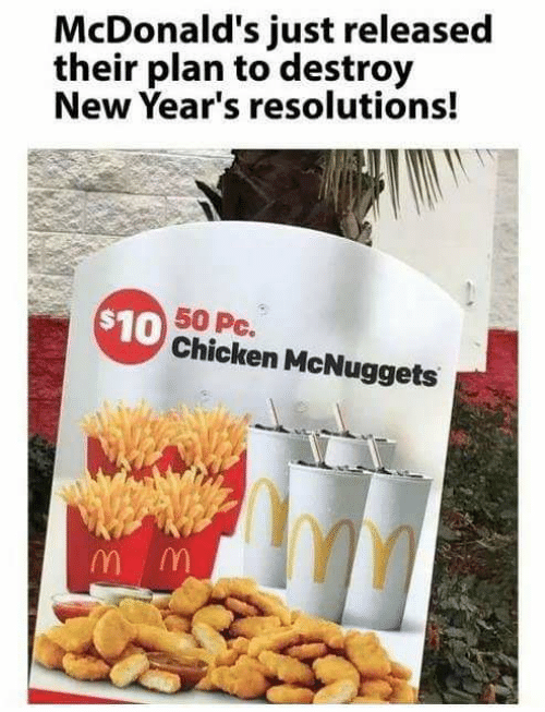 McDonalds, New Year's Resolutions, and Chicken: McDonald's just released  their plan to destroy  New Year's resolutions!  50 Pc.  $10 Chicken McNuggets  W w