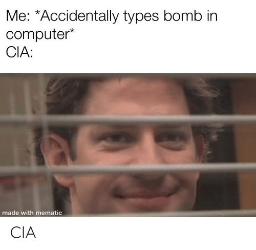 cia: Me: *Accidentally types bomb in  computer*  CIA  made with mematic CIA
